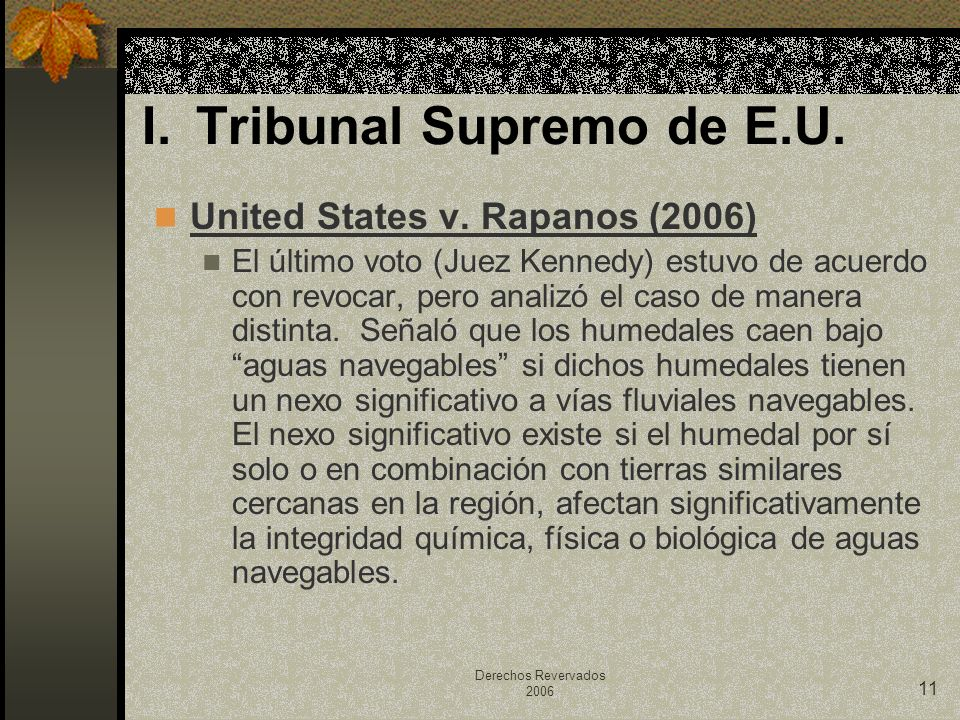 Derechos Revervados 2006 11 United States v. Rapanos (2006) El último voto (Juez Kennedy) estuvo de acuerdo con revocar, pero analizó el caso de maner