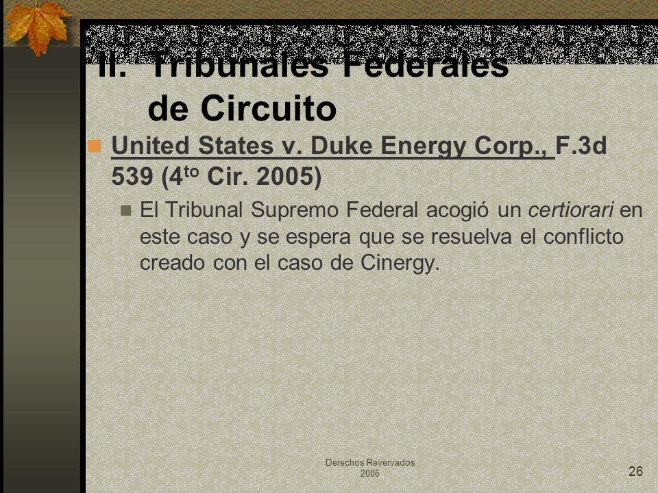 Derechos Revervados 2006 26 United States v. Duke Energy Corp., F.3d 539 (4 to Cir. 2005) El Tribunal Supremo Federal acogió un certiorari en este cas