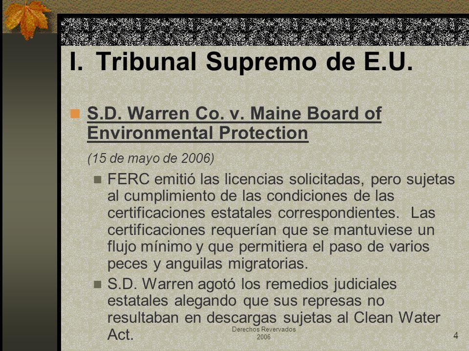 Derechos Revervados 2006 4 S.D. Warren Co. v. Maine Board of Environmental Protection (15 de mayo de 2006) FERC emitió las licencias solicitadas, pero