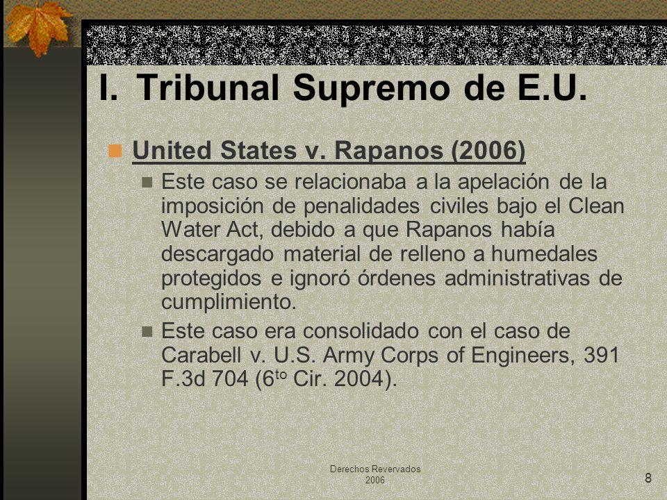 Derechos Revervados 2006 8 United States v. Rapanos (2006) Este caso se relacionaba a la apelación de la imposición de penalidades civiles bajo el Cle