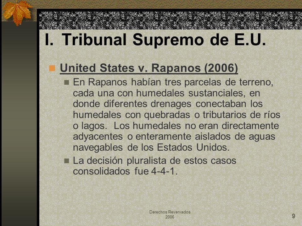 Derechos Revervados 2006 9 United States v. Rapanos (2006) En Rapanos habían tres parcelas de terreno, cada una con humedales sustanciales, en donde d