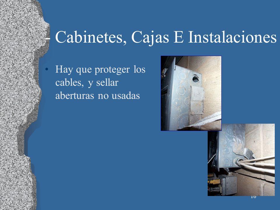 16 - Cabinetes, Cajas E Instalaciones Hay que proteger los cables, y sellar aberturas no usadas