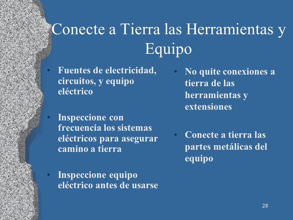 28 Conecte a Tierra las Herramientas y Equipo Fuentes de electricidad, circuitos, y equipo eléctrico Inspeccione con frecuencia los sistemas eléctrico