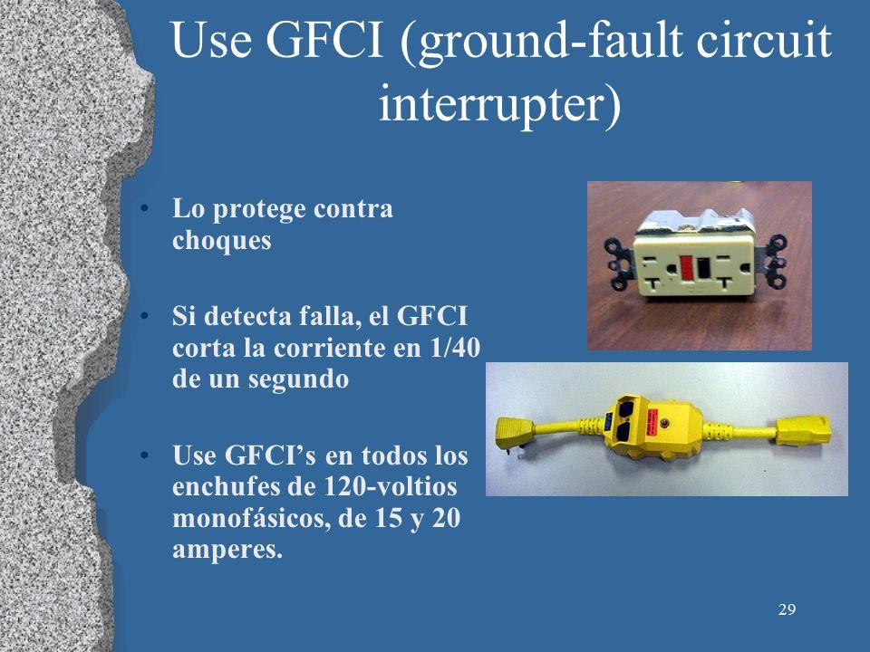 29 Use GFCI (ground-fault circuit interrupter) Lo protege contra choques Si detecta falla, el GFCI corta la corriente en 1/40 de un segundo Use GFCIs