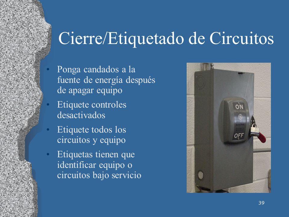 39 Cierre/Etiquetado de Circuitos Ponga candados a la fuente de energía después de apagar equipo Etiquete controles desactivados Etiquete todos los ci