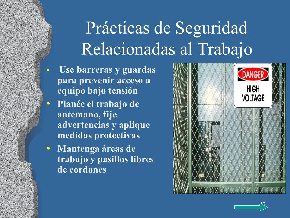 40 Prácticas de Seguridad Relacionadas al Trabajo Use barreras y guardas para prevenir acceso a equipo bajo tensión Planée el trabajo de antemano, fij