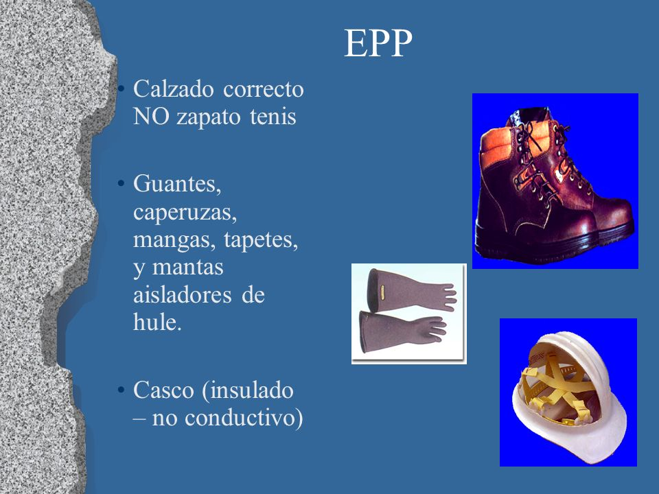 44 EPP Calzado correcto NO zapato tenis Guantes, caperuzas, mangas, tapetes, y mantas aisladores de hule. Casco (insulado – no conductivo)