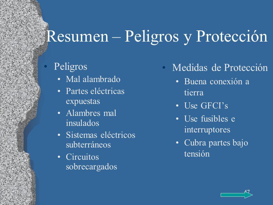 47 Resumen – Peligros y Protección Peligros Mal alambrado Partes eléctricas expuestas Alambres mal insulados Sistemas eléctricos subterráneos Circuito