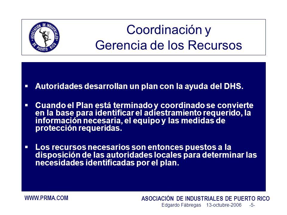 WWW.PRMA.COM ASOCIACIÓN DE INDUSTRIALES DE PUERTO RICO Edgardo Fábregas 13-octubre-2006 -5- Coordinación y Gerencia de los Recursos Autoridades desarrollan un plan con la ayuda del DHS.