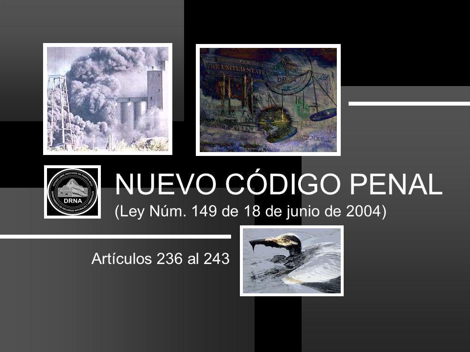 NUEVO CÓDIGO PENAL (Ley Núm. 149 de 18 de junio de 2004) Artículos 236 al 243