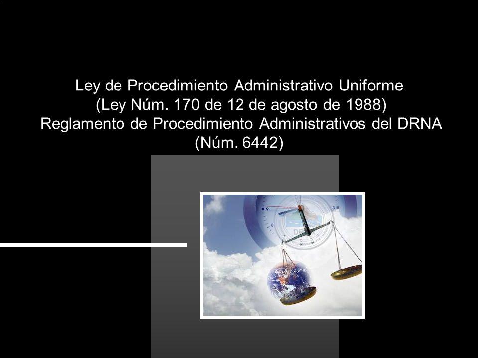Ley de Procedimiento Administrativo Uniforme (Ley Núm. 170 de 12 de agosto de 1988) Reglamento de Procedimiento Administrativos del DRNA (Núm. 6442)