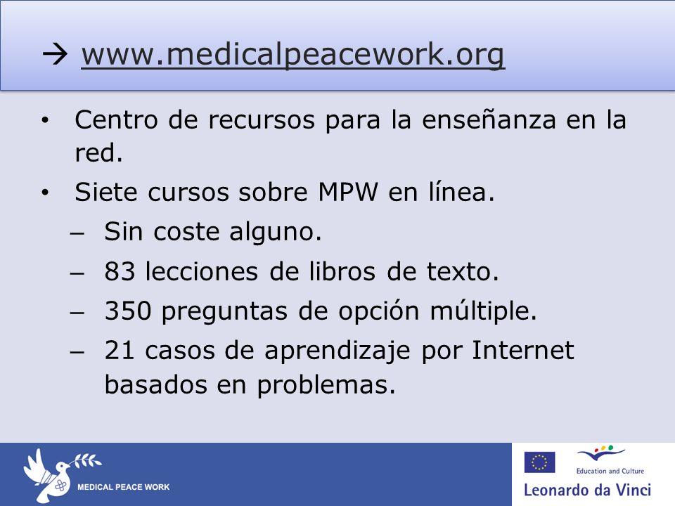 www.medicalpeacework.org Centro de recursos para la enseñanza en la red. Siete cursos sobre MPW en línea. – Sin coste alguno. – 83 lecciones de libros