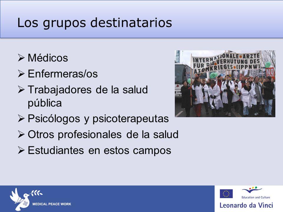 Los grupos destinatarios Médicos Enfermeras/os Trabajadores de la salud pública Psicólogos y psicoterapeutas Otros profesionales de la salud Estudiant