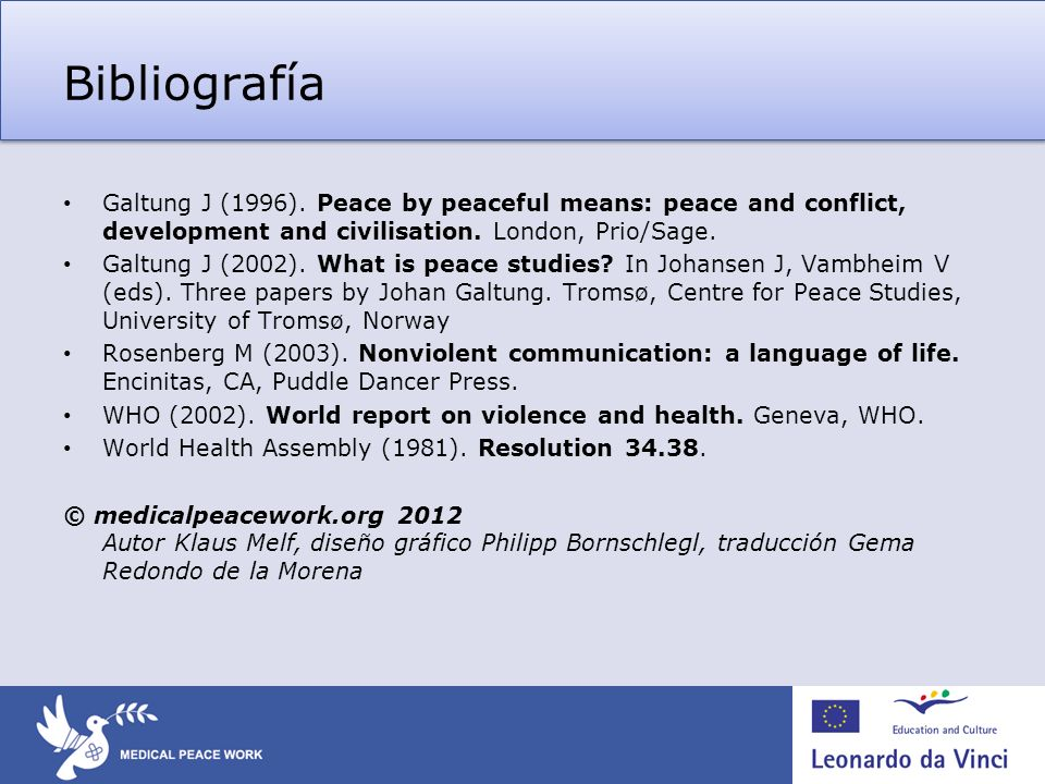 Bibliografía Galtung J (1996). Peace by peaceful means: peace and conflict, development and civilisation. London, Prio/Sage. Galtung J (2002). What is
