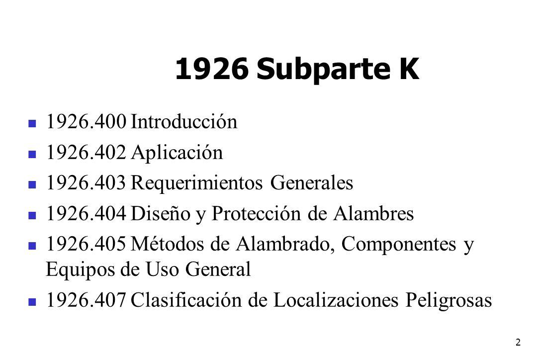 3 1926 Subparte K cont 1926.408 Sistemas Especiales 1926.416 Requerimientos Generales NFPA 70E 1926.417 LOTO y Etiquetado de Circuitos 1926.432 Ambiente Destructivo a los Equipos 1926.441 Localización de Baterías y Estación de Carga