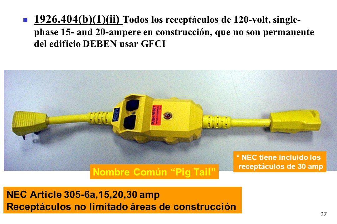 27 1926.404(b)(1)(ii) Todos los receptáculos de 120-volt, single- phase 15- and 20-ampere en construcción, que no son permanente del edificio DEBEN us