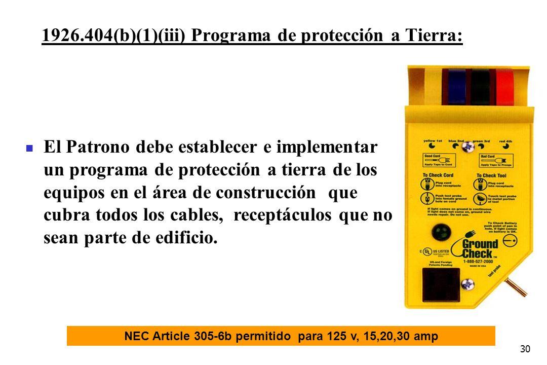 30 1926.404(b)(1)(iii) Programa de protección a Tierra: NEC Article 305-6b permitido para 125 v, 15,20,30 amp El Patrono debe establecer e implementar