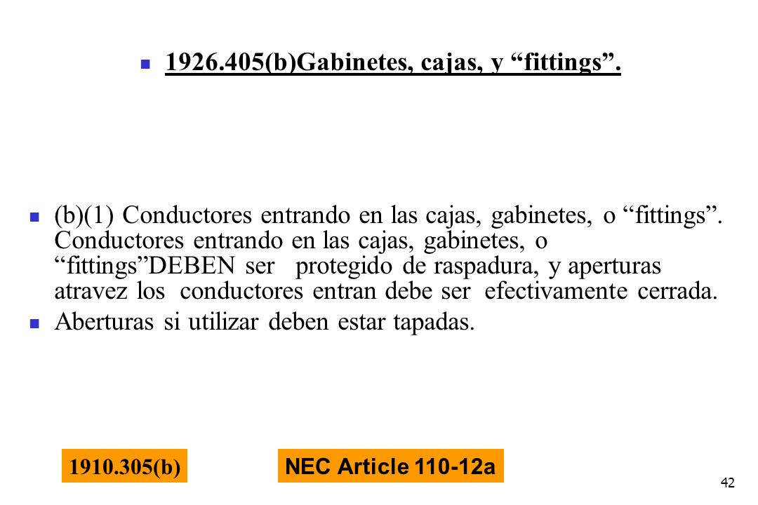 42 1926.405(b)Gabinetes, cajas, y fittings. NEC Article 110-12a 1910.305(b) (b)(1) Conductores entrando en las cajas, gabinetes, o fittings. Conductor