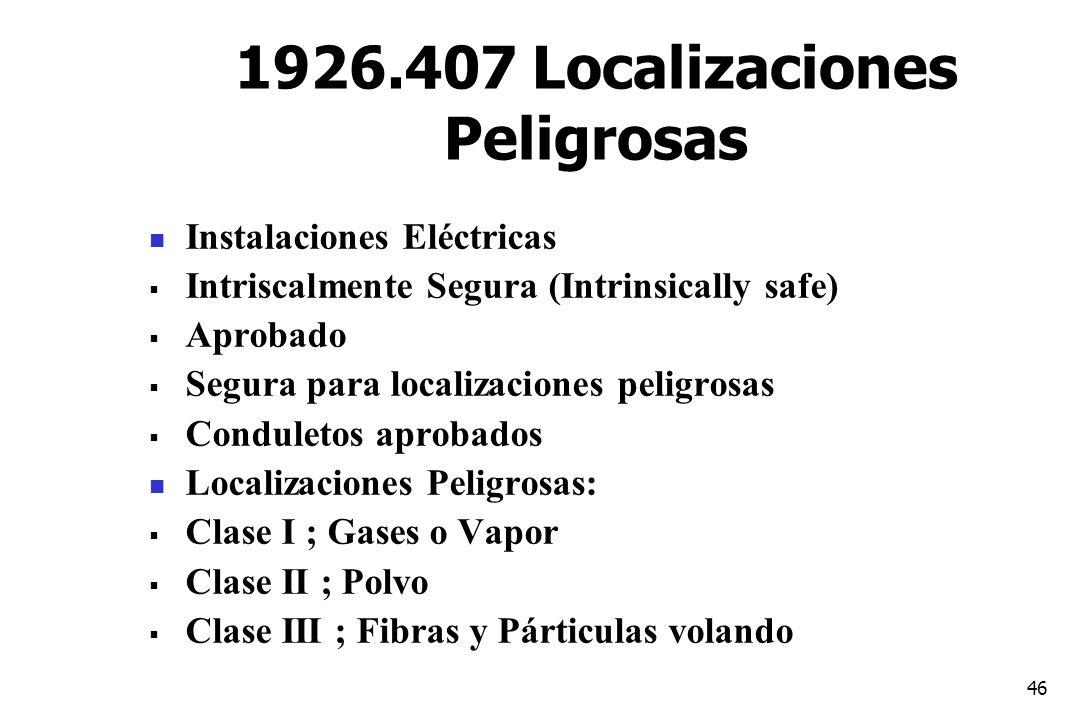 46 1926.407 Localizaciones Peligrosas Instalaciones Eléctricas Intriscalmente Segura (Intrinsically safe) Aprobado Segura para localizaciones peligros
