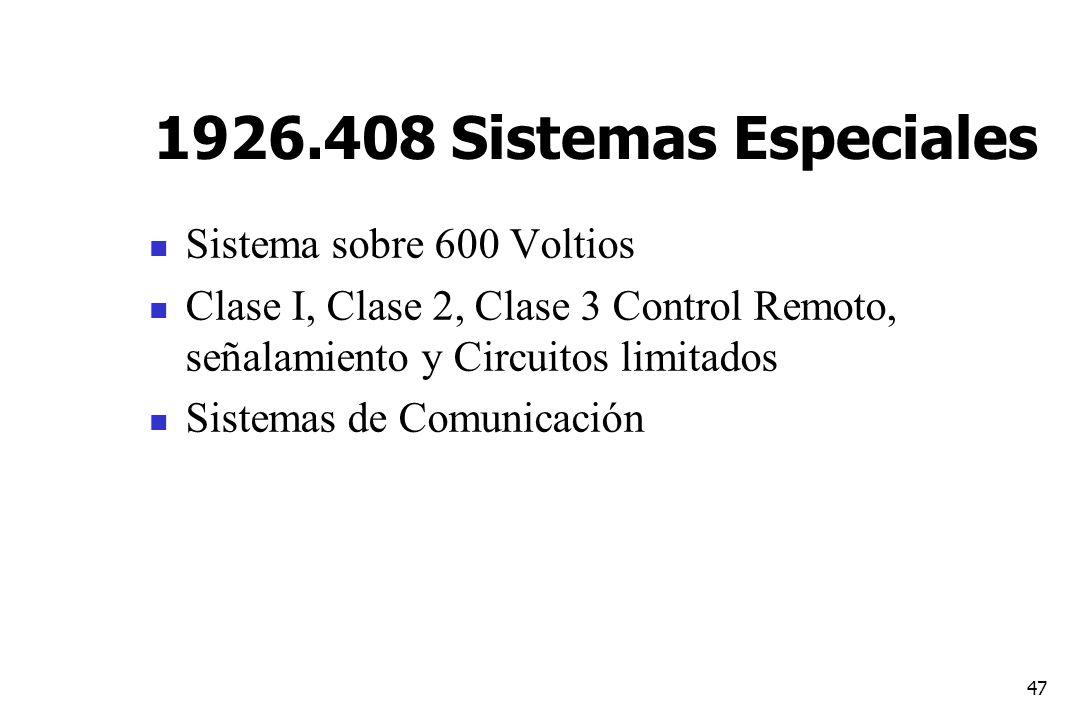 47 1926.408 Sistemas Especiales Sistema sobre 600 Voltios Clase I, Clase 2, Clase 3 Control Remoto, señalamiento y Circuitos limitados Sistemas de Com
