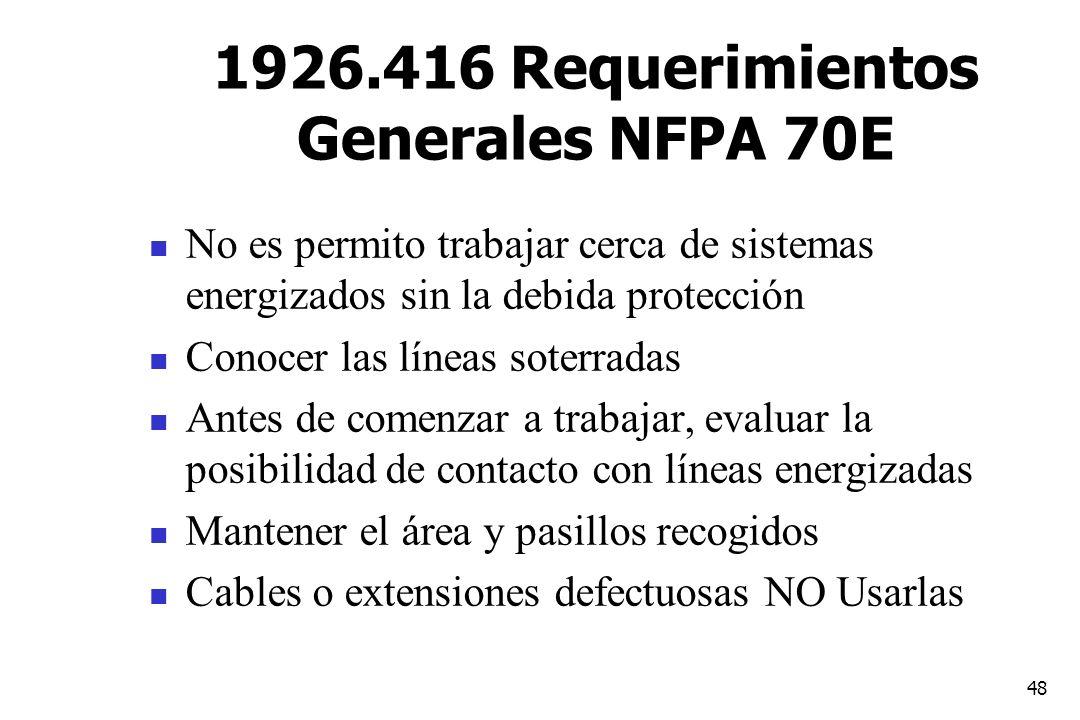 48 1926.416 Requerimientos Generales NFPA 70E No es permito trabajar cerca de sistemas energizados sin la debida protección Conocer las líneas soterra