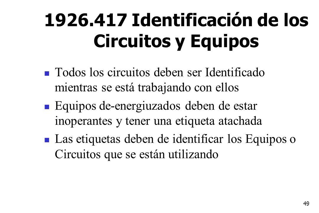 49 1926.417 Identificación de los Circuitos y Equipos Todos los circuitos deben ser Identificado mientras se está trabajando con ellos Equipos de-ener