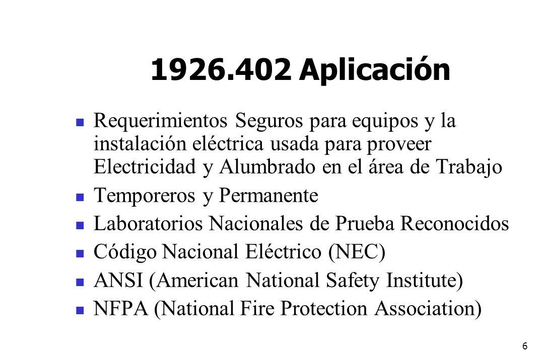 6 1926.402 Aplicación Requerimientos Seguros para equipos y la instalación eléctrica usada para proveer Electricidad y Alumbrado en el área de Trabajo
