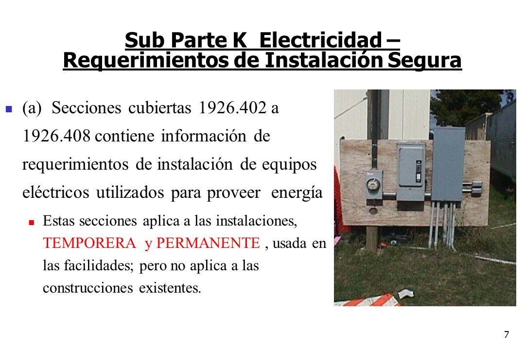 7 Sub Parte K Electricidad – Requerimientos de Instalación Segura (a) Secciones cubiertas 1926.402 a 1926.408 contiene información de requerimientos d