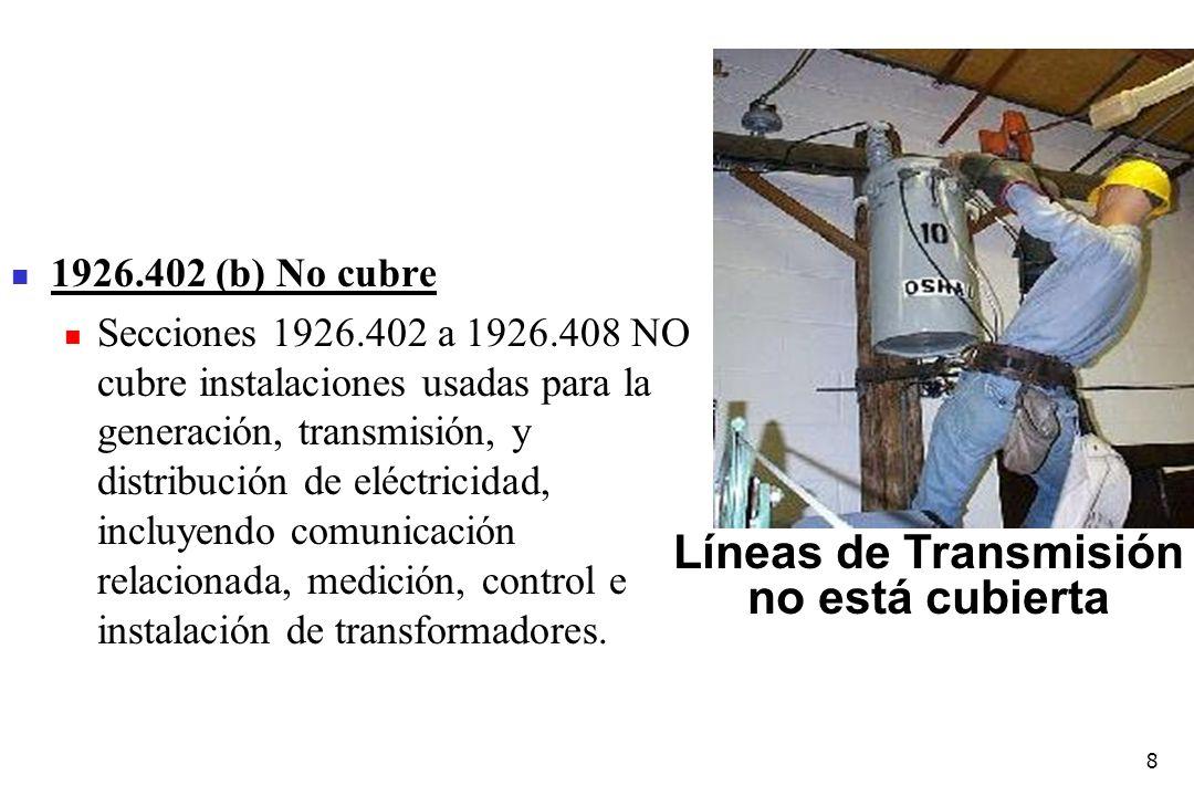 8 1926.402 (b) No cubre Secciones 1926.402 a 1926.408 NO cubre instalaciones usadas para la generación, transmisión, y distribución de eléctricidad, i