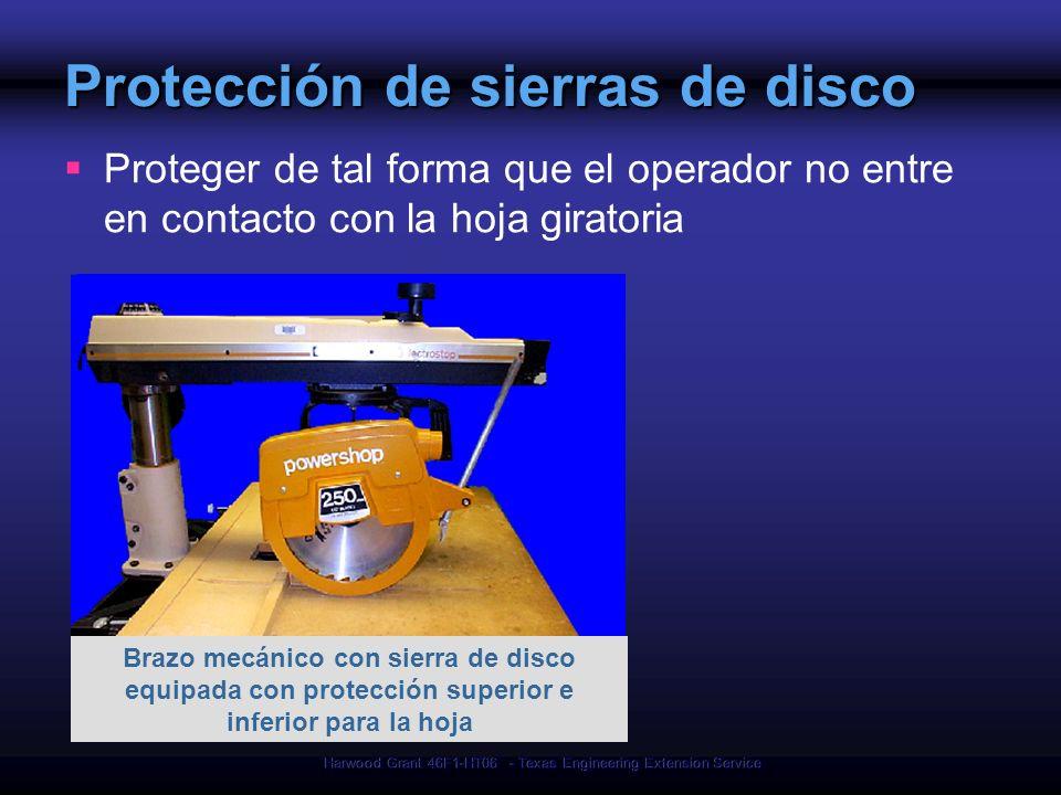 Harwood Grant 46F1-HT06 - Texas Engineering Extension Service Protección de sierras de disco Proteger de tal forma que el operador no entre en contact