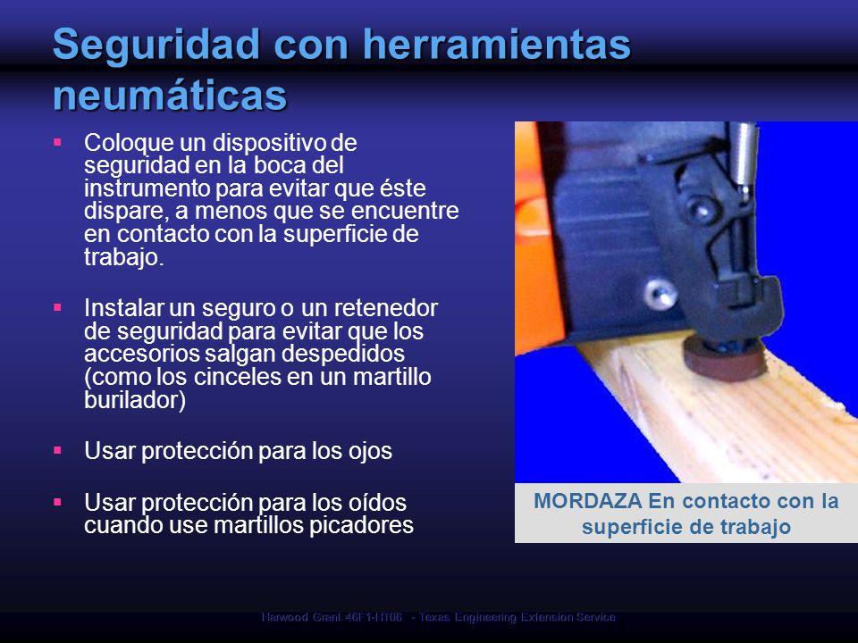 Harwood Grant 46F1-HT06 - Texas Engineering Extension Service Seguridad con herramientas neumáticas Coloque un dispositivo de seguridad en la boca del