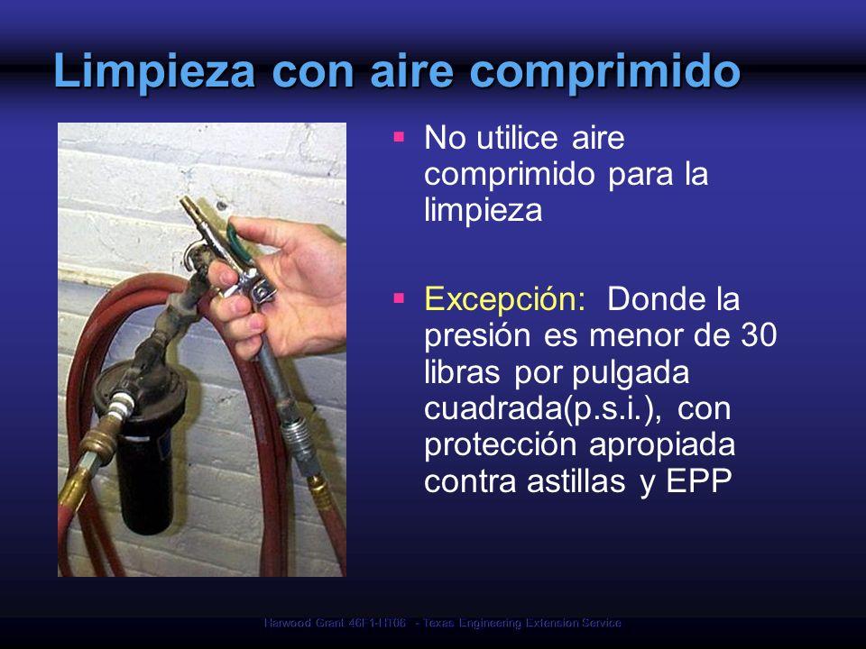 Harwood Grant 46F1-HT06 - Texas Engineering Extension Service Limpieza con aire comprimido No utilice aire comprimido para la limpieza Excepción: Dond