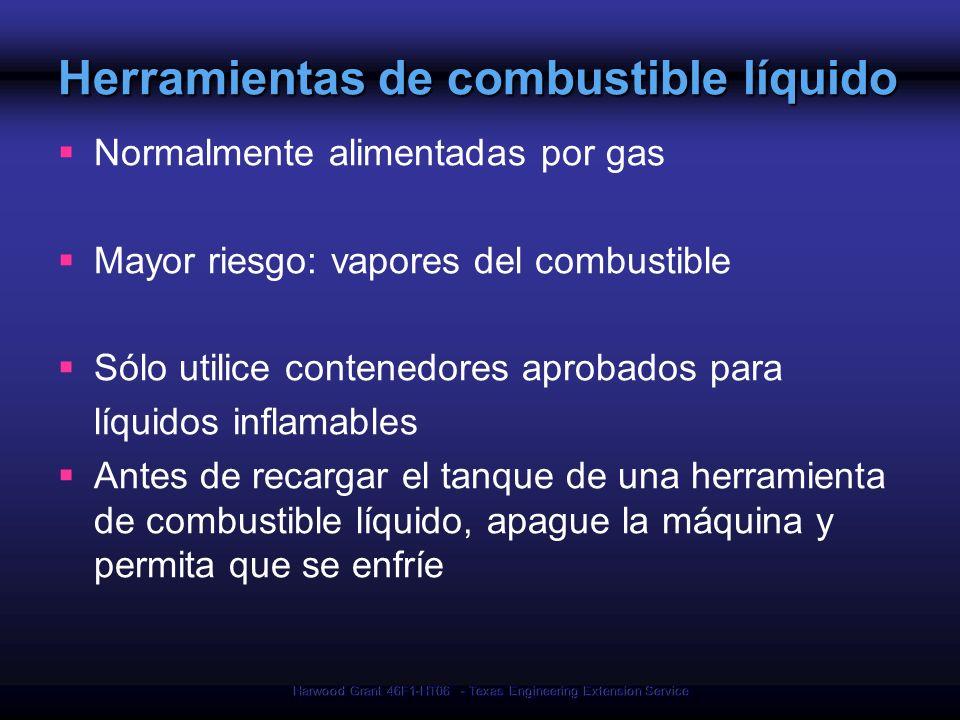 Harwood Grant 46F1-HT06 - Texas Engineering Extension Service Herramientas de combustible líquido Normalmente alimentadas por gas Mayor riesgo: vapore