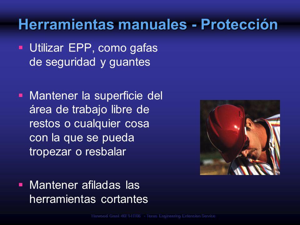 Harwood Grant 46F1-HT06 - Texas Engineering Extension Service Herramientas manuales - Protección Utilizar EPP, como gafas de seguridad y guantes Mante