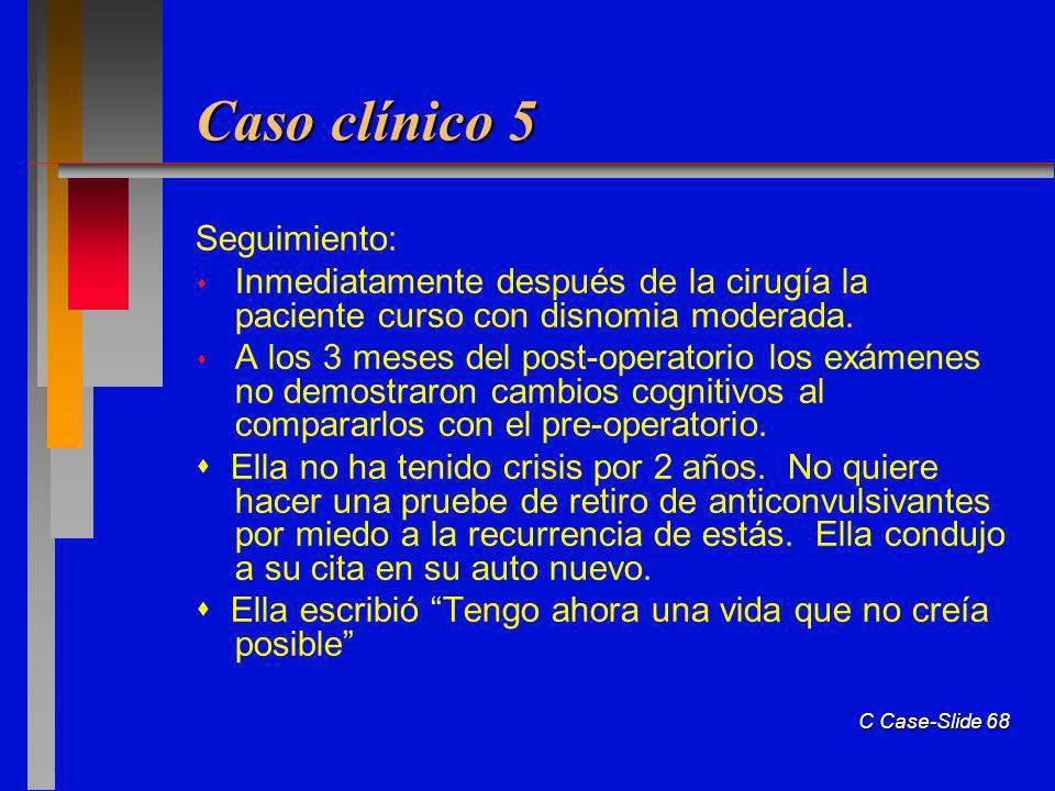 C Case-Slide 68 Caso clínico 5 Seguimiento: Inmediatamente después de la cirugía la paciente curso con disnomia moderada.