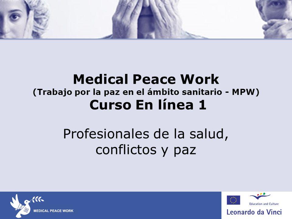 Medical Peace Work (Trabajo por la paz en el ámbito sanitario - MPW) Curso En línea 1 Profesionales de la salud, conflictos y paz