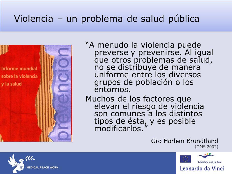 Violencia – un problema de salud pública A menudo la violencia puede preverse y prevenirse. Al igual que otros problemas de salud, no se distribuye de