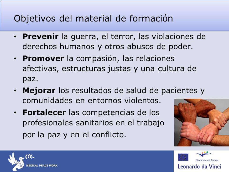 Objetivos del material de formación Prevenir la guerra, el terror, las violaciones de derechos humanos y otros abusos de poder. Promover la compasión,