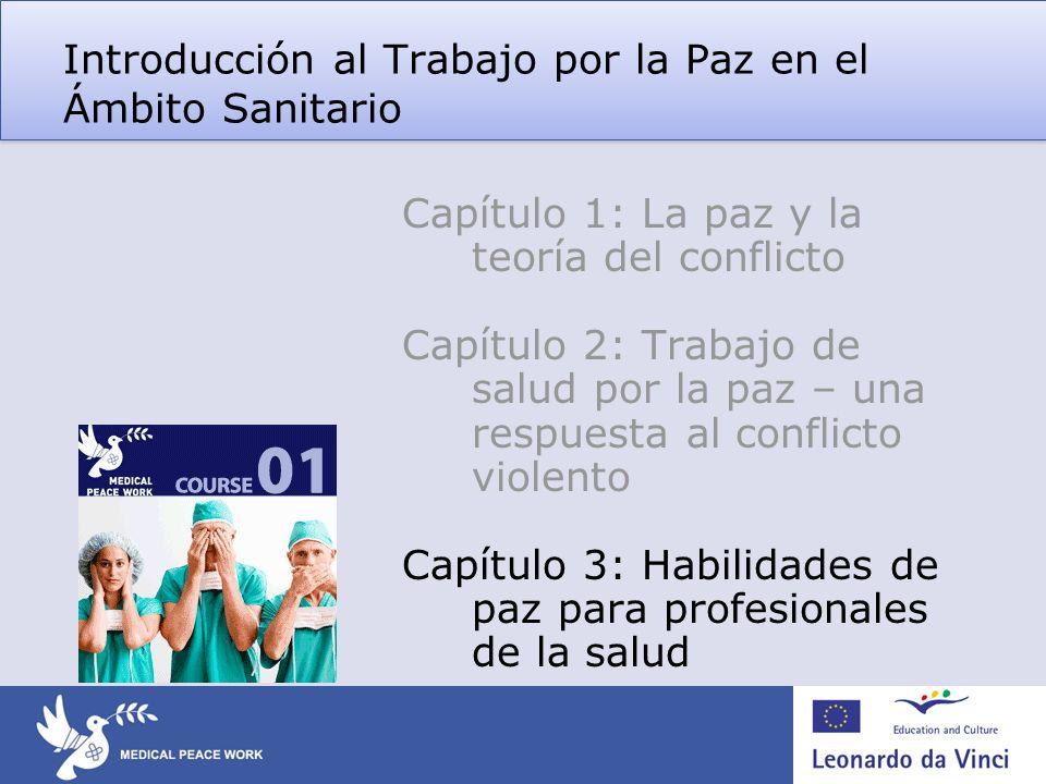 Introducción al Trabajo por la Paz en el Ámbito Sanitario Capítulo 1: La paz y la teoría del conflicto Capítulo 2: Trabajo de salud por la paz – una r