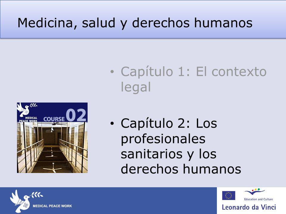 Medicina, salud y derechos humanos Capítulo 1: El contexto legal Capítulo 2: Los profesionales sanitarios y los derechos humanos