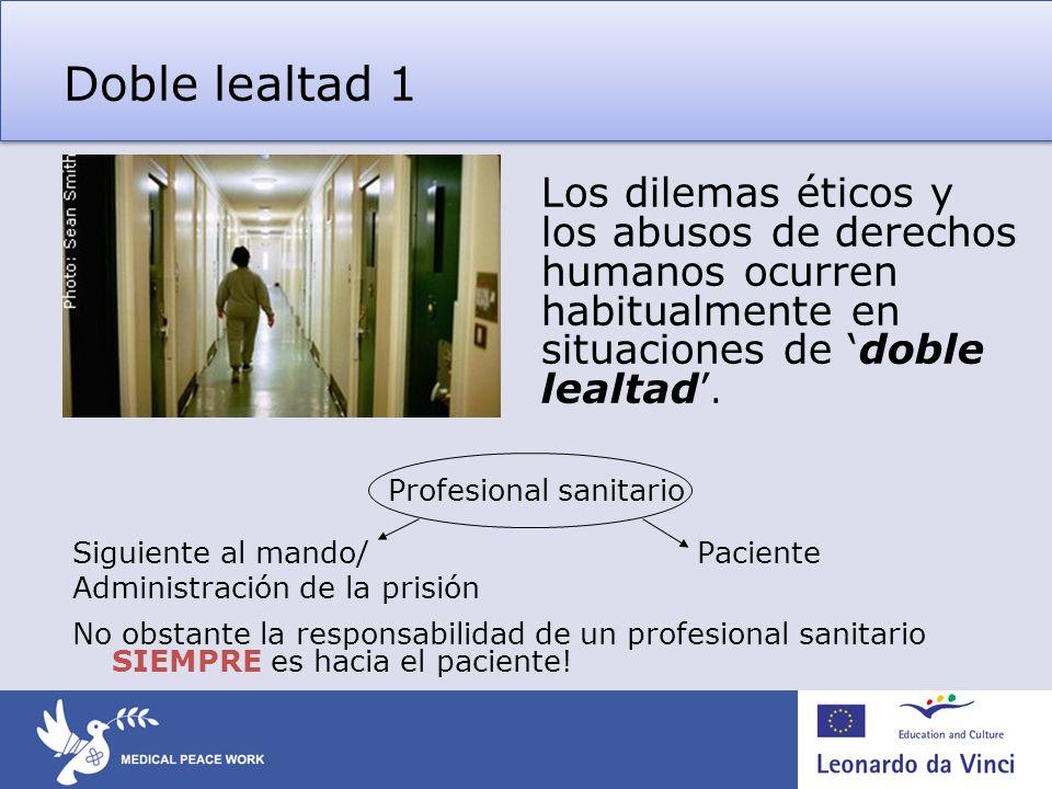 Doble lealtad 1 Profesional sanitario Siguiente al mando/ Paciente Administración de la prisión No obstante la responsabilidad de un profesional sanit