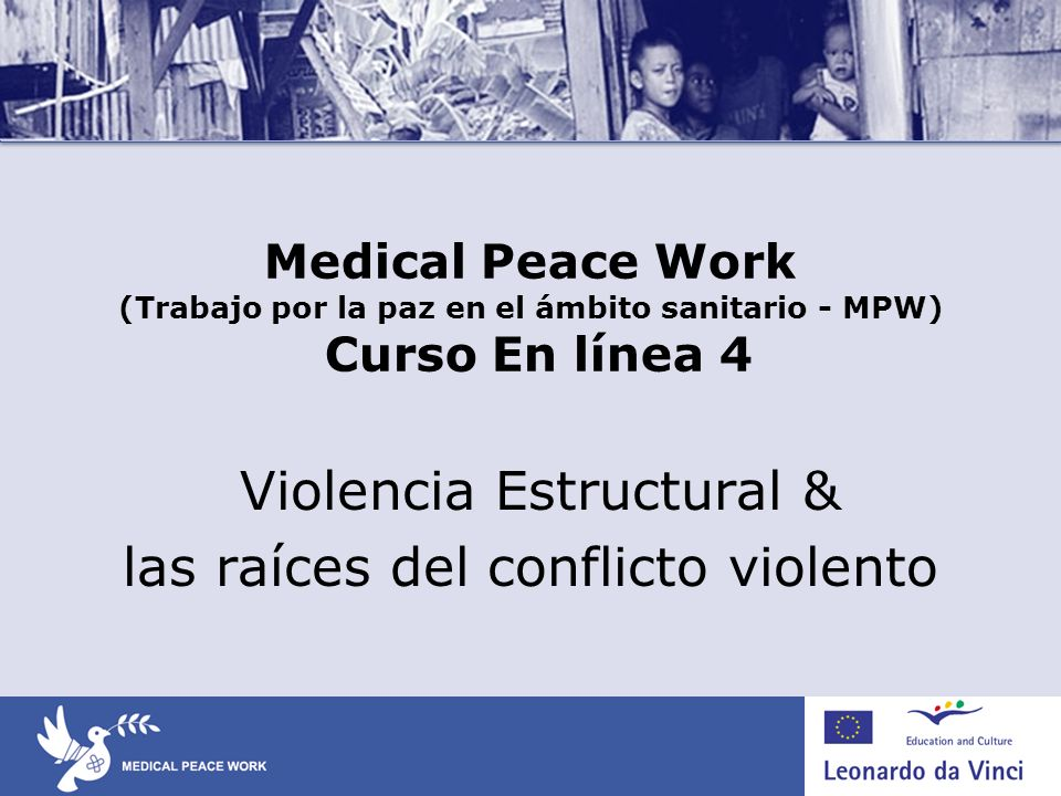 Medical Peace Work (Trabajo por la paz en el ámbito sanitario - MPW) Curso En línea 4 Violencia Estructural & las raíces del conflicto violento
