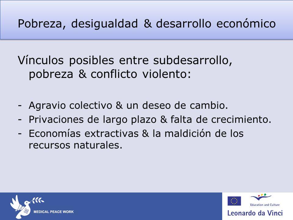 Pobreza, desigualdad & desarrollo económico Vínculos posibles entre subdesarrollo, pobreza & conflicto violento: -Agravio colectivo & un deseo de camb
