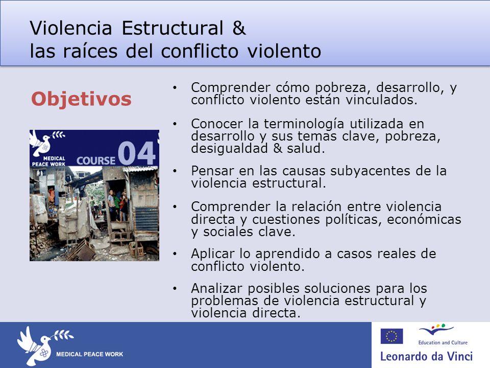 Violencia estructural: estructuras políticas o socioeconómicas vulnerando los derechos básicos (Galtung 1996) Las condiciones económicas y sociales también afectan a la salud La salud está estrechamente relacionada con el desarrollo Tanto la violencia directa como la estructural afectan al desarrollo Violencia estructural, salud & desarrollo