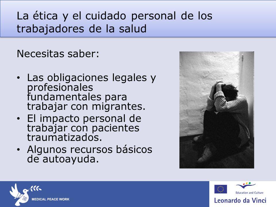 La ética y el cuidado personal de los trabajadores de la salud Necesitas saber: Las obligaciones legales y profesionales fundamentales para trabajar con migrantes.