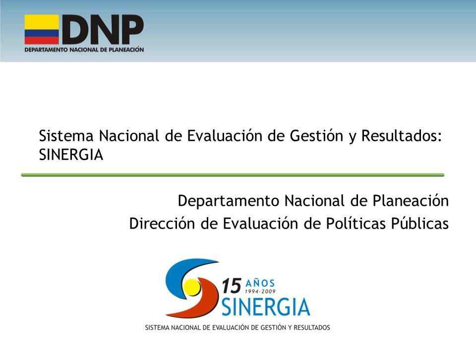 Sistema Nacional de Evaluación de Gestión y Resultados: SINERGIA Departamento Nacional de Planeación Dirección de Evaluación de Políticas Públicas