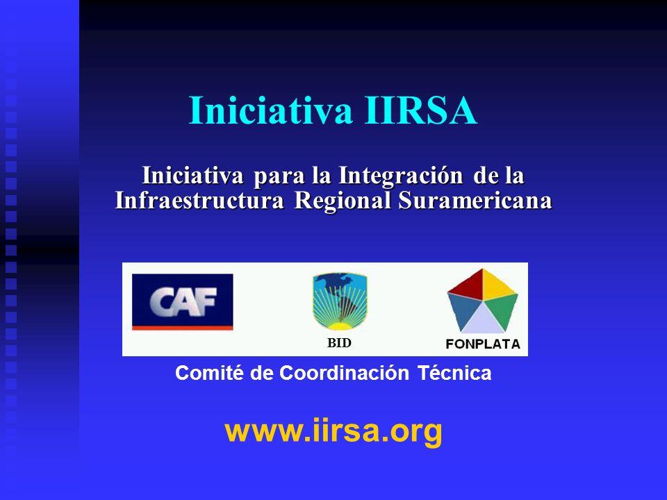 Iniciativa IIRSA Iniciativa para la Integración de la Infraestructura Regional Suramericana Comité de Coordinación Técnica www.iirsa.org BID
