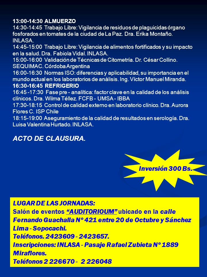 13:00-14:30 ALMUERZO 14:30-14:45 Trabajo Libre: Vigilancia de residuos de plaguicidas órgano fosforados en tomates de la ciudad de La Paz. Dra. Erika