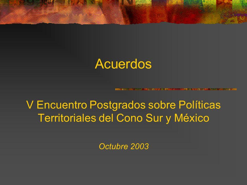 Acuerdos V Encuentro Postgrados sobre Políticas Territoriales del Cono Sur y México Octubre 2003