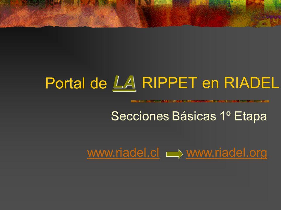 Portal de Secciones Básicas 1º Etapa LA RIPPET en RIADEL www.riadel.clwww.riadel.org